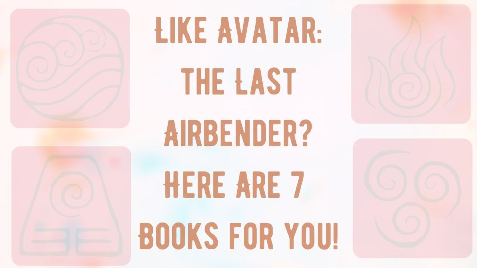Like Avatar: The Last Airbender? Here are 7 books for you!